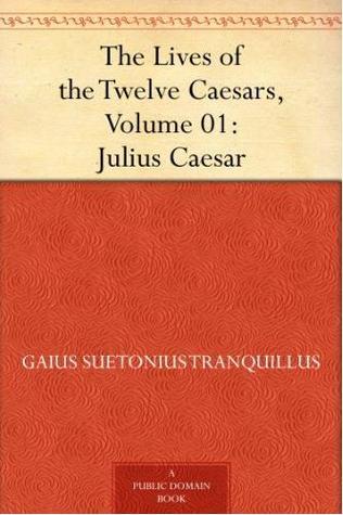 Julius Caesar The Lives Of The Twelve Caesars 1 By Suetonius