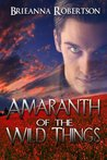 Amaranth of the Wild Things by Brieanna Robertson