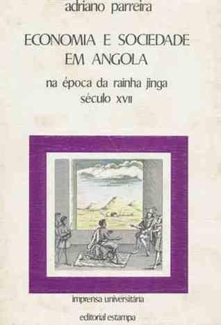 Economia E Sociedade Em Angola Na época Da Rainha Jinga, Século XVII