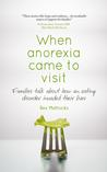 When anorexia came to visit by Bev Mattocks