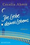 Die Liebe deines Lebens by Cecelia Ahern