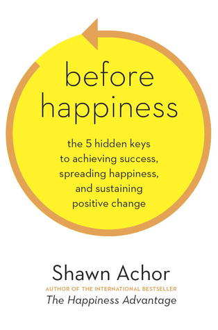 Before Happiness: How Creating a Positive Reality First Amplifies Your Levels of Happiness and Success