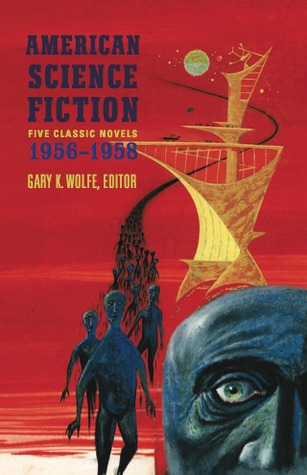 American Science Fiction: Five Classic Novels 1956–1958: Double Star / The Stars My Destination / A Case of Conscience / Who? / The Big Time