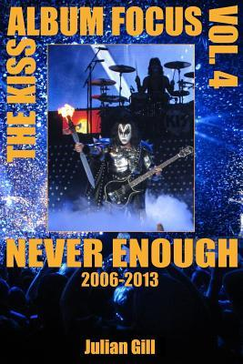 The Kiss Album Focus, Volume IV: Never Enough, 2006 - 2013