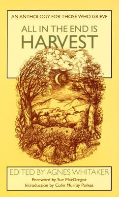 All in the end is harvest an anthology for those who grieve by 7970372 fandeluxe Choice Image