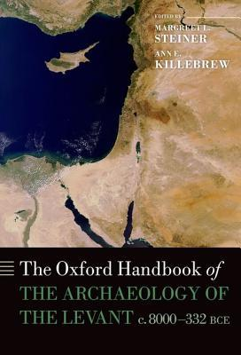 The Oxford Handbook of the Archaeology of the Levant: c.8000-332 BCE