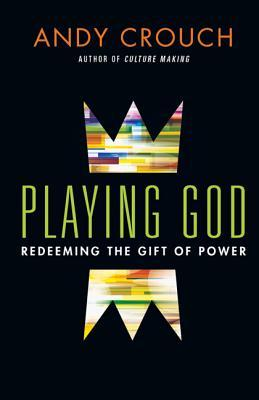playing-god-redeeming-the-gift-of-power