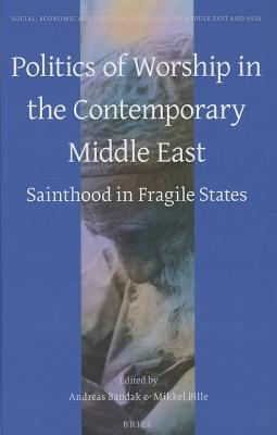 Politics of Worship in the Contemporary Middle East: Sainthood in Fragile States