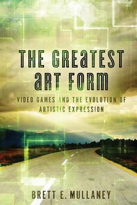 The Greatest Art Form: Video Games and the Evolution of Artistic Expression