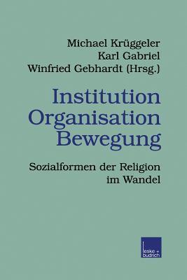 Institution Organisation Bewegung: Sozialformen Der Religion Im Wandel