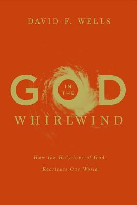 God in the Whirlwind: How the Holy-Love of God Reorients Our World