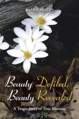 Beauty Defiled, Beauty Revealed: A Tragic Story of True Blessing