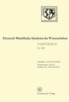 Michelangelo Und Das Problem Der Sakularisation: 155. Sitzung Am 21. Januar 1970 in Dusseldorf