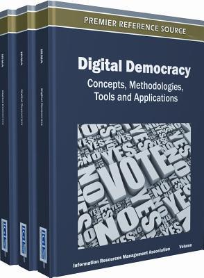 Digital Democracy: Concepts, Methodologies, Tools, and Applications (3 Vols.)