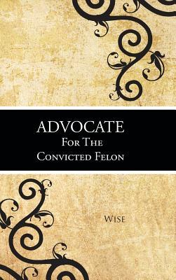 Advocate for the Convicted Felon