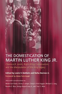 The Domestication of Martin Luther King Jr.: Clarence B. Jones, Right-Wing Conservatism, and the Manipulation of the King Legacy