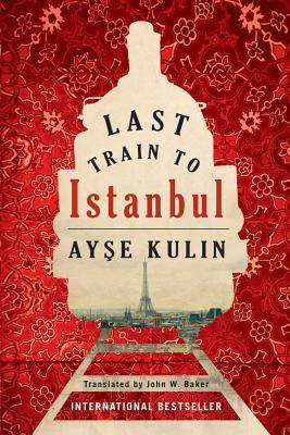 Last Train to Istanbul by Ayşe Kulin