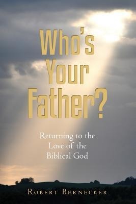 Who's Your Father?: Returning to the Love of the Biblical God