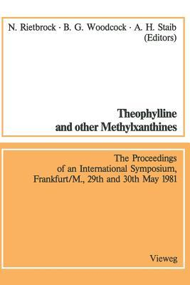 Theophylline and Other Methylxanthines / Theophyllin Und Andere Methylxanthine: Proceedings of the 4th International Symposium, Frankfurt/M., 29th and 30th May, 1981 / Vortrage Des 4. Internationalen Symposiums, Frankfurt/M., 29. Und 30. Mai, 1981