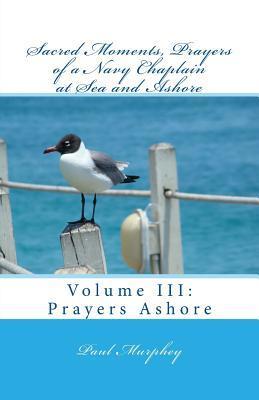 Sacred Moments, Prayers of a Navy Chaplain at Sea and Ashore: Prayers Ashore