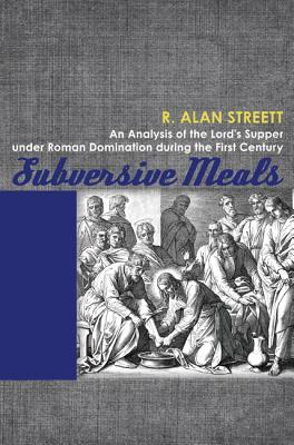 Subversive Meals by R. Alan Streett