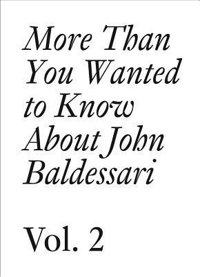 More Than You Wanted to Know about John Baldessari: Volume II par John Baldessari, Meg Cranston