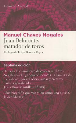 Juan Belmonte, matador de toros: Su vida y sus hazañas por Manuel Chaves Nogales, Felipe Benítez Reyes