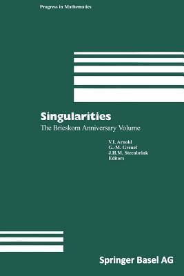 Singularities: The Brieskorn Anniversary Volume par Vladimir I. Arnold, Gert-Martin Greuel, Joseph H.M. Steenbrink