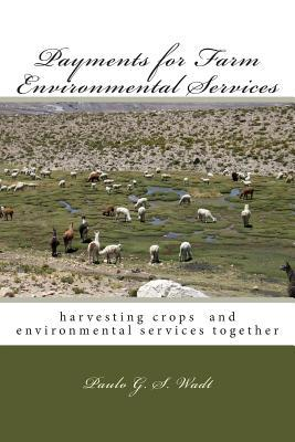 Payments for Farm Environmental Services: Harvesting Crops and Environmental Services Together