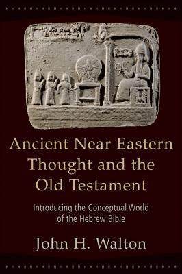 Ancient Near Eastern Thought and the Old Testament: Introducing the Conceptual World of the Hebrew Bible (ePUB)