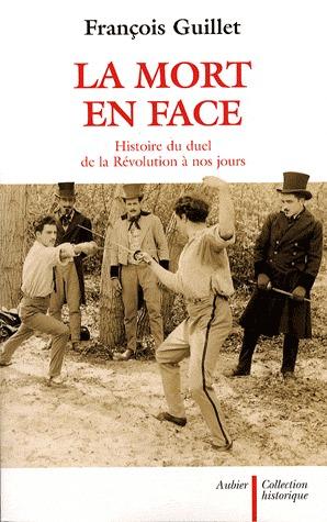 La mort en face. Histoire du duel de la Révolution à nos jours
