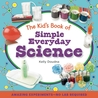 The Kid's Book of Simple Everyday Science