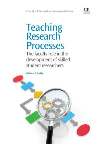 Teaching Research Processes; The Faculty Role in the Development of Skilled Student Researchers