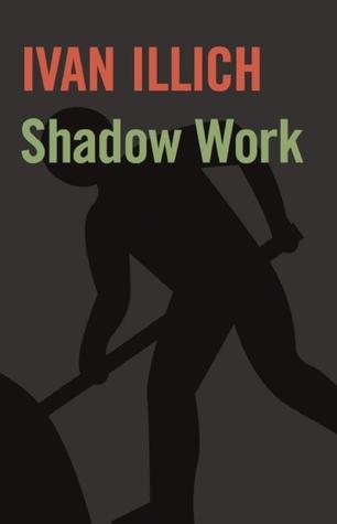 Shadow Work by Ivan Illich