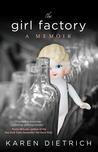 The Girl Factory: A Memoir
