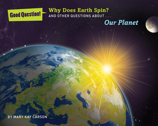 Why Does Earth Spin?: And Other Questions About Our Planet