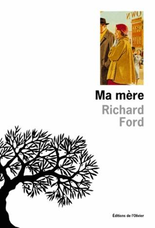 Ma mère par Richard Ford, Béatrice Matthieussent