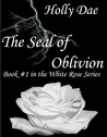 The Seal of Oblivion (The White Rose Book #1)