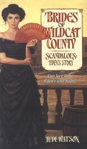 Scandalous: Eden's Story (Brides of Wildcat County, #2)