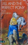 Jill and the Perfect Pony by Ruby Ferguson