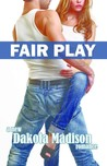 Fair Play by Dakota Madison