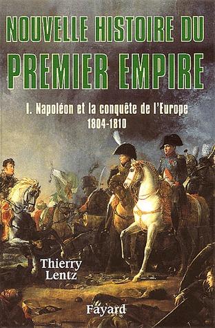 Napoléon et la conquête de l'Europe, 1804 - 1810 (Nouvelle histoire du Premier Empire, #1)