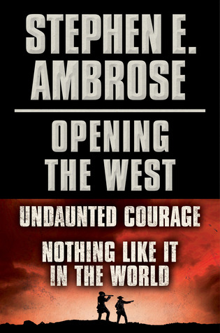 Opening of the West: Undaunted Courage / Nothing Like It in the World