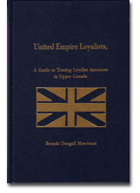 United Empire Loyalists: A Guide to Tracing Loyalist Ancestors in Upper Canada