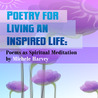 Poetry for Living an Inspired Life: Poems as Spiritual Meditation