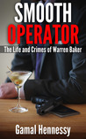 Smooth Operator: The Life and Crimes of Warren Baker