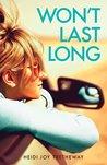 Won't Last Long by Heidi Joy Tretheway