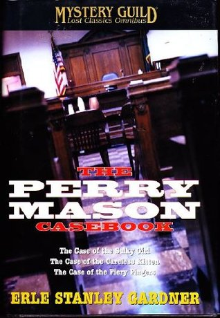 A Perry Mason Casebook: The Case Of The Sulky Girl ; The Case Of The Careless Kitten ; The Case Of The Fiery Fingers