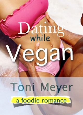 Dating While Vegan, a Foodie Romance