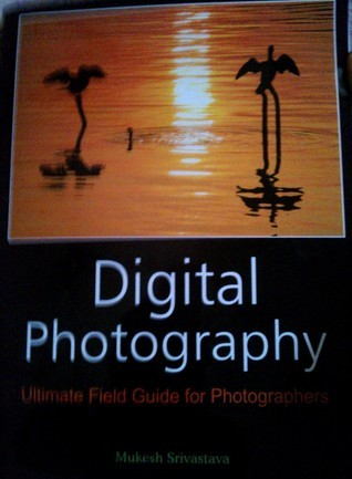 Digital Photography: Ultimate Field Guide for Photographers
